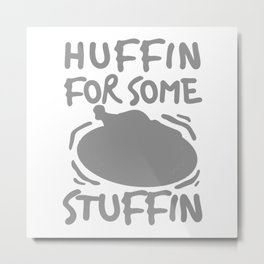 I Am Huffin For Some Stuffin Thanksgiving Meal Metal Print