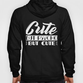 Cute But Psycho Funny Auto Derision SAying White Hoody