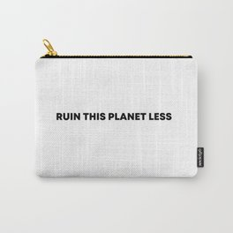 RUIN THIS PLANET LESS Carry-All Pouch