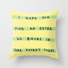 I hope you find an extra 20 bucks Throw Pillow