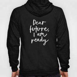 Dear Future, I Am Ready black-white typography poster design modern canvas wall art home decor Hoody