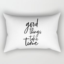Good Things Take Time, Typographic Art, Wall Art, Home Decor, Wall Decor, Motivational Art Rectangular Pillow