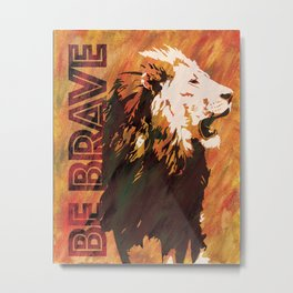 Lion Be Brave Metal Print