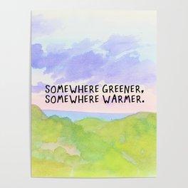 somewhere greener, somewhere warmer Poster