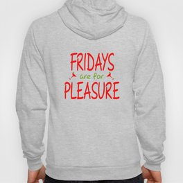 Fridays are for pleasure Hoody