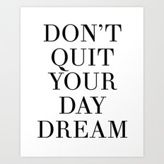 DONT QUIT YOUR DAY DREAM motivational quote Art Print