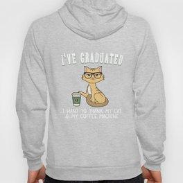 I've Graduated I Want To Thank My Cat & My Coffee Machine Gift Hoody
