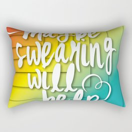Maybe Swearing Will Help Rectangular Pillow