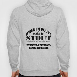 When in Doubt, Make it Stout - Mechanical Engineer Hoody