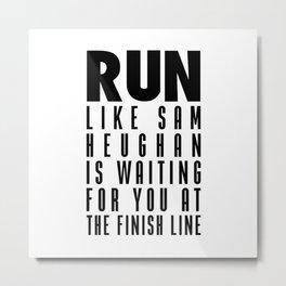 RUN LIKE SAM HEUGHAN Metal Print
