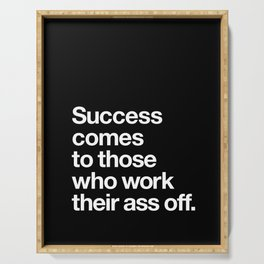 Success Comes to Those Who Work Their Ass Off inspirational wall decor in black and white Serving Tray