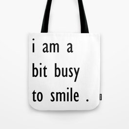 i am a bit busy to smile . illustration Tote Bag