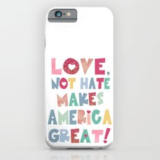 Love, Not Hate Makes America Great! Slim Case iPhone 6s