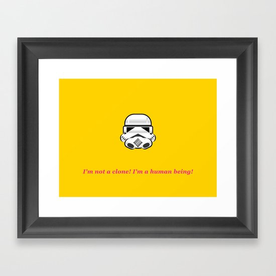 I'm not a clone! I'm a human being! Framed Art Print