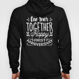 First Anniversary One Year Together Happy First Anniversary Hoody