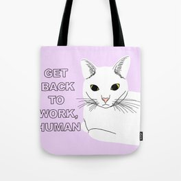 GET BACK TO WORK, HUMAN Tote Bag