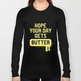 Hope your day get butter Long Sleeve T-shirt