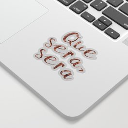 Rose gold Que Sera, Sera Sticker