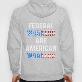 Federal workers are American workers T shirt Hoody