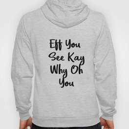 Eff You See Kay Why Oh You   Cute Gift Idea Hoody