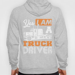 Yes I Am A Truck Driver Semi Truck Hoody
