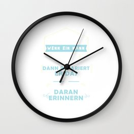 Dear women, if a man says he'll fix it, he'll fix it! You don't have to remind him every six months! Wall Clock