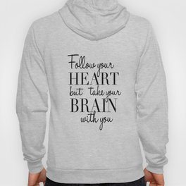 PRINTABLE WALL ART, Follow Your Heart But Take Your Brain With You, Funny Print,Quote Prints Hoody
