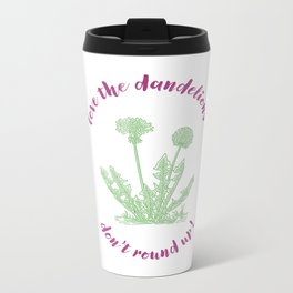 love the dandelions Metal Travel Mug