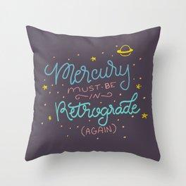 Mercury must be in Retrograde (again) Throw Pillow