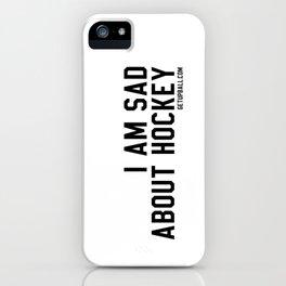 I Am Sad About Hockey iPhone Case