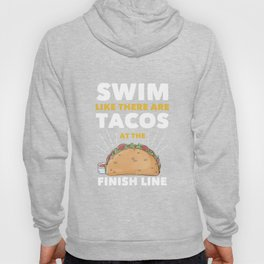 """""""Swim Like There are Tacos at the Finish Line"""" T-Shirt Hoody"""