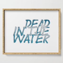 dead in the water Serving Tray