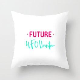 Future UFO Hunter Fun Alien Space Quote Throw Pillow