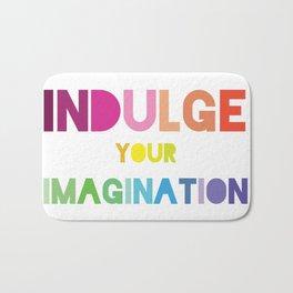 Indulge Your Imagination Bath Mat