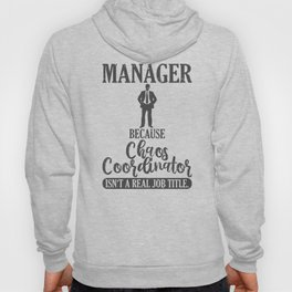 Manager Because Chaos Coordinator Isn't A Real Job Title Hoody