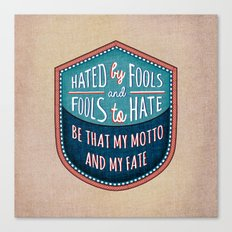 Hated by Fools  Canvas Print