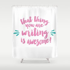 That Thing You Are Writing is Awesome Shower Curtain