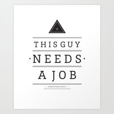 Need a Job Art Print