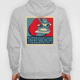 Pepe frog - there is no hope Hoody