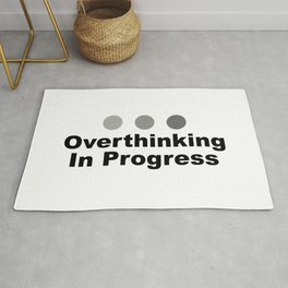 Dot Dot Dot Overthinking In Progress Sayings Sarcasm Humor Quotes Rug