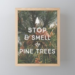 STOP AND SMELL THE PINE TREES Framed Mini Art Print
