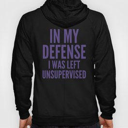 In My Defense I Was Left Unsupervised (Ultra Violet) Hoody
