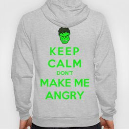 Keep Calm Don't Make Me Angry Hoody