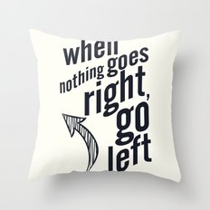 When nothing goes right, go left, inspiration, motivation quote, white version, humor, fun, love Throw Pillow