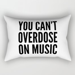 You Can't Overdose On Music Rectangular Pillow