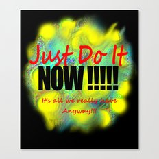 Just do it NOW Canvas Print