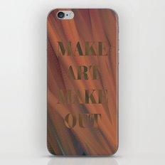 MAKE ART   MAKE OUT iPhone & iPod Skin