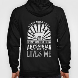 The First Thing I see Every Morning Is An Abyssinian Who Loves Me Hoody