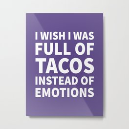 I Wish I Was Full of Tacos Instead of Emotions (Ultra Violet) Metal Print