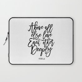 above all else love each other deeply, 1 peter 4:8, bible verse,scripture art,bible cover,love sign Laptop Sleeve